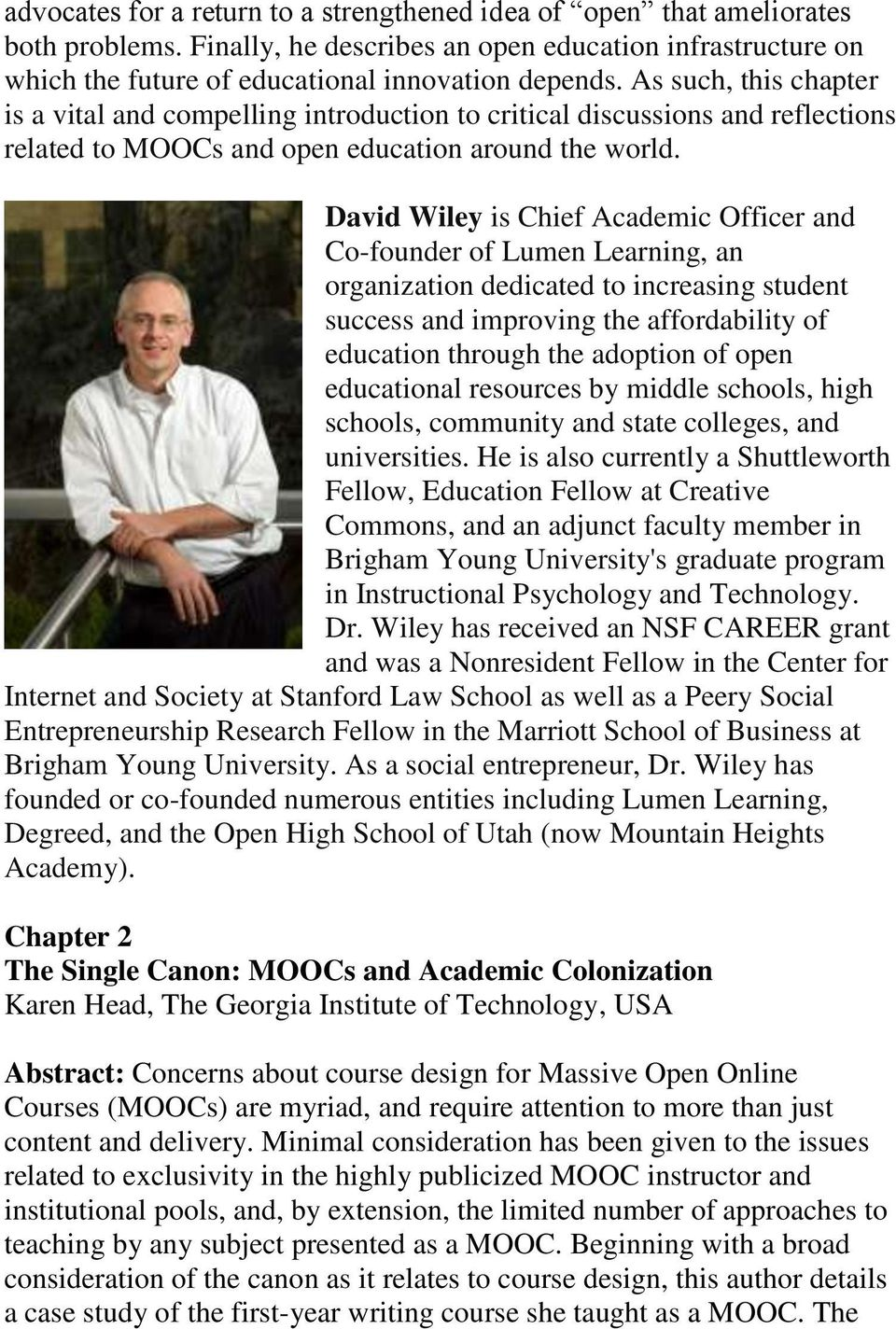 David Wiley is Chief Academic Officer and Co-founder of Lumen Learning, an organization dedicated to increasing student success and improving the affordability of education through the adoption of