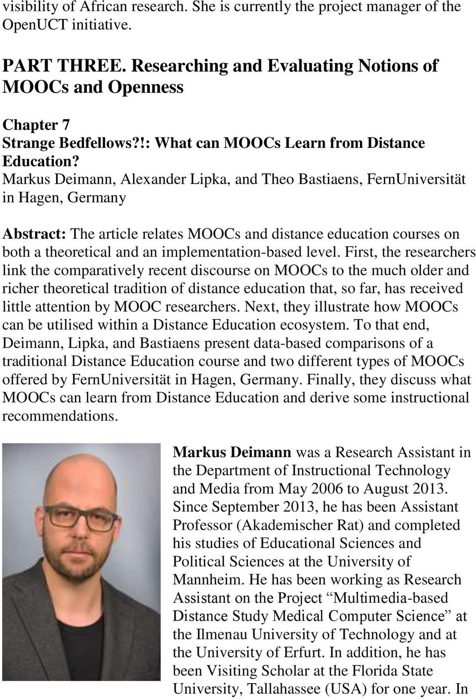 Markus Deimann, Alexander Lipka, and Theo Bastiaens, FernUniversität in Hagen, Germany Abstract: The article relates MOOCs and distance education courses on both a theoretical and an