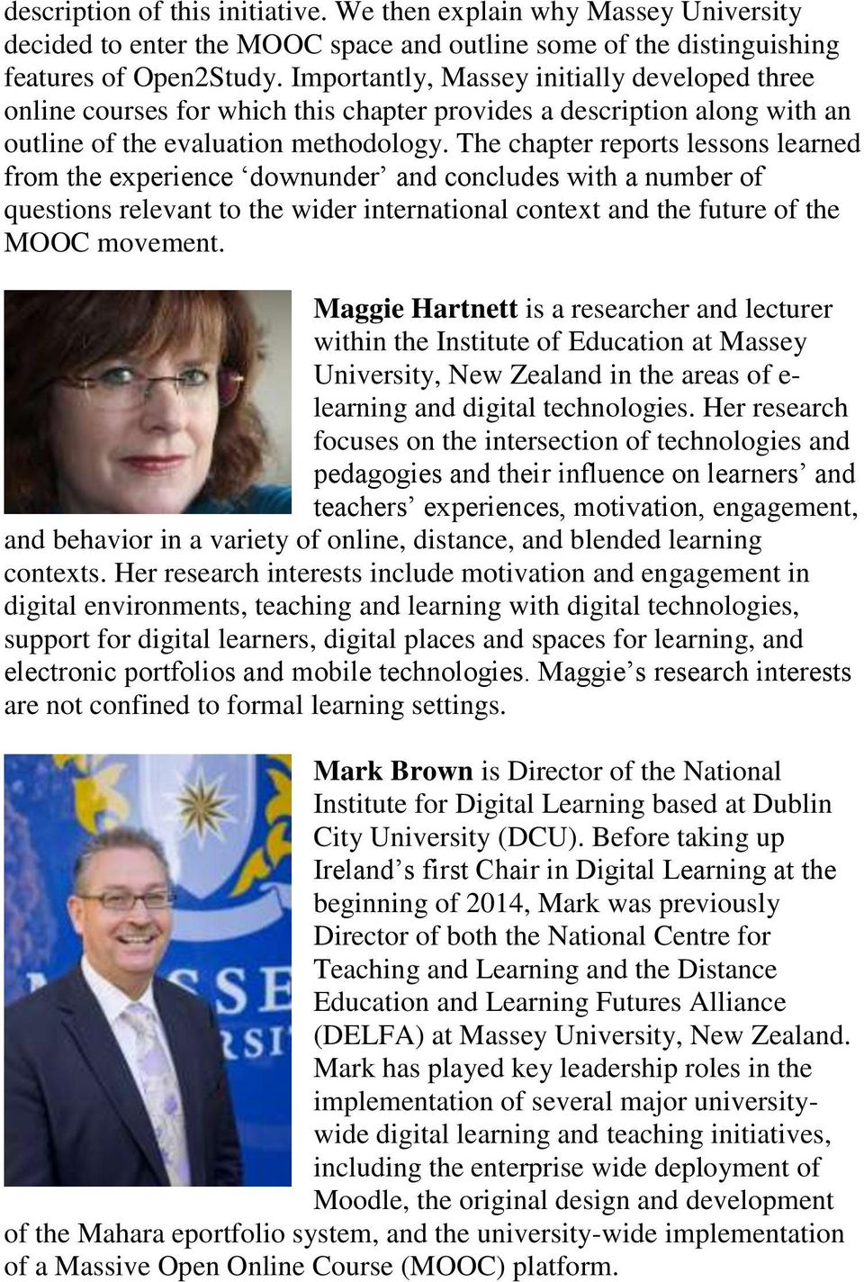 The chapter reports lessons learned from the experience downunder and concludes with a number of questions relevant to the wider international context and the future of the MOOC movement.