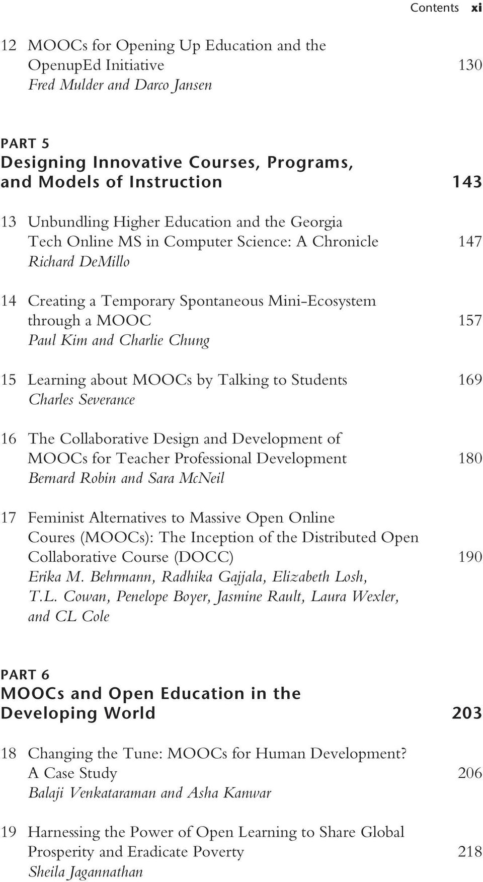 15 Learning about MOOCs by Talking to Students 169 Charles Severance 16 The Collaborative Design and Development of MOOCs for Teacher Professional Development 180 Bernard Robin and Sara McNeil 17