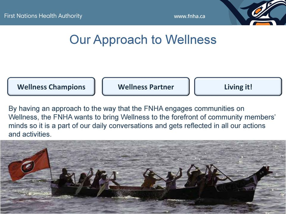 FNHA wants to bring Wellness to the forefront of community members minds so it is a