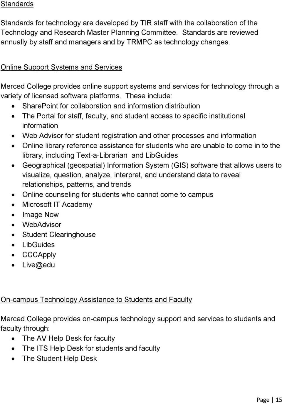 Online Support Systems and Services Merced College provides online support systems and services for technology through a variety of licensed software platforms.