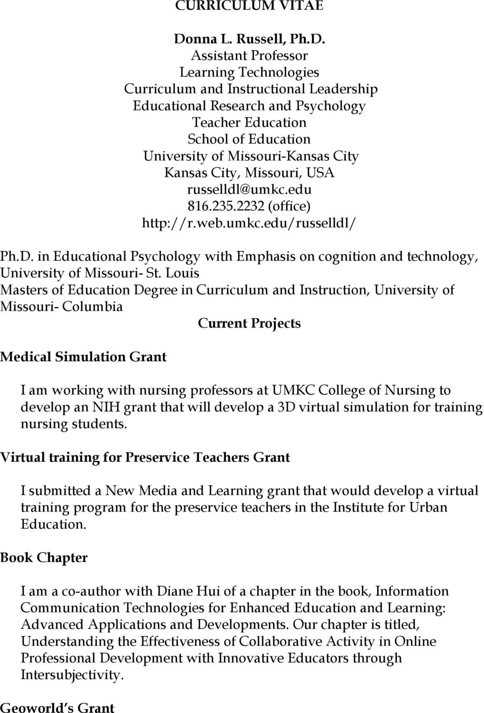 Assistant Professor Learning Technologies Curriculum and Instructional Leadership Educational Research and Psychology Teacher Education School of Education University of Missouri-Kansas City Kansas