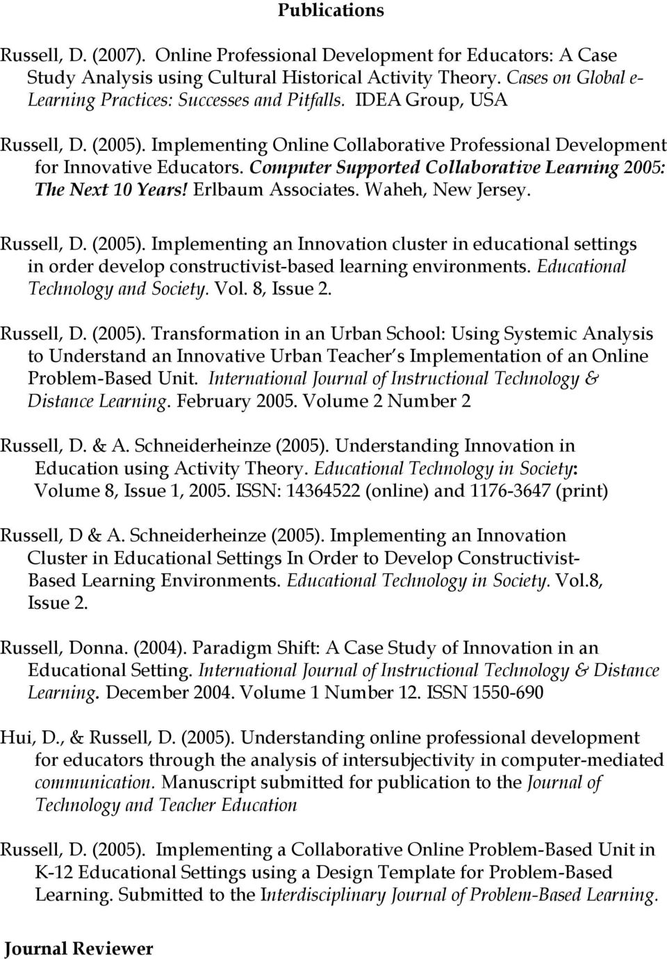 Computer Supported Collaborative Learning 2005: The Next 10 Years! Erlbaum Associates. Waheh, New Jersey. Russell, D. (2005).