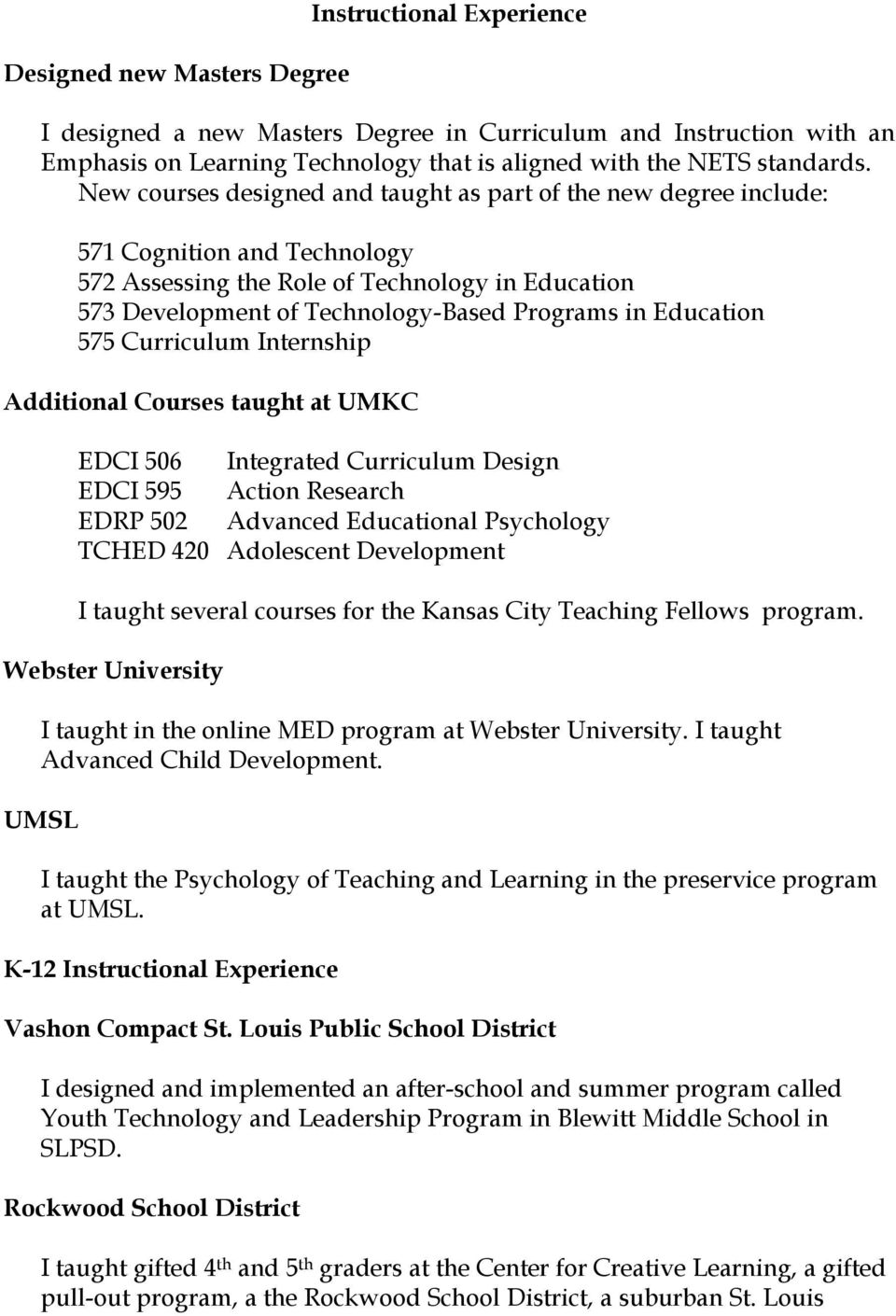 Education 575 Curriculum Internship Additional Courses taught at UMKC EDCI 506 Integrated Curriculum Design EDCI 595 Action Research EDRP 502 Advanced Educational Psychology TCHED 420 Adolescent