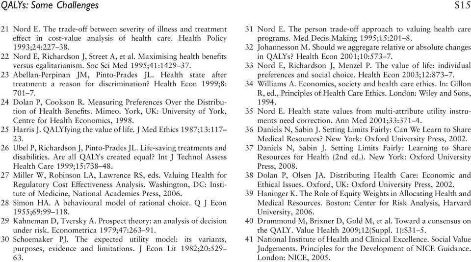 Health state after treatment: a reason for discrimination? Health Econ 1999;8: 701 7. 24 Dolan P, Cookson R. Measuring Preferences Over the Distribution of Health Benefits. Mimeo.
