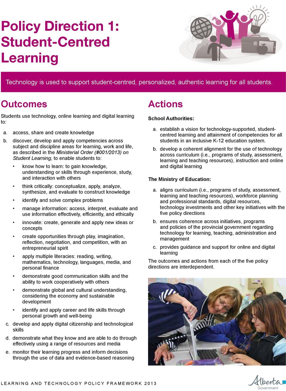 discover, develop and apply competencies across subject and discipline areas for learning, work and life, as described in the Ministerial Order (#001/2013) on Student Learning, to enable students to: