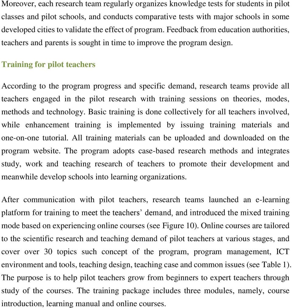 Training for pilot teachers According to the program progress and specific demand, research teams provide all teachers engaged in the pilot research with training sessions on theories, modes, methods