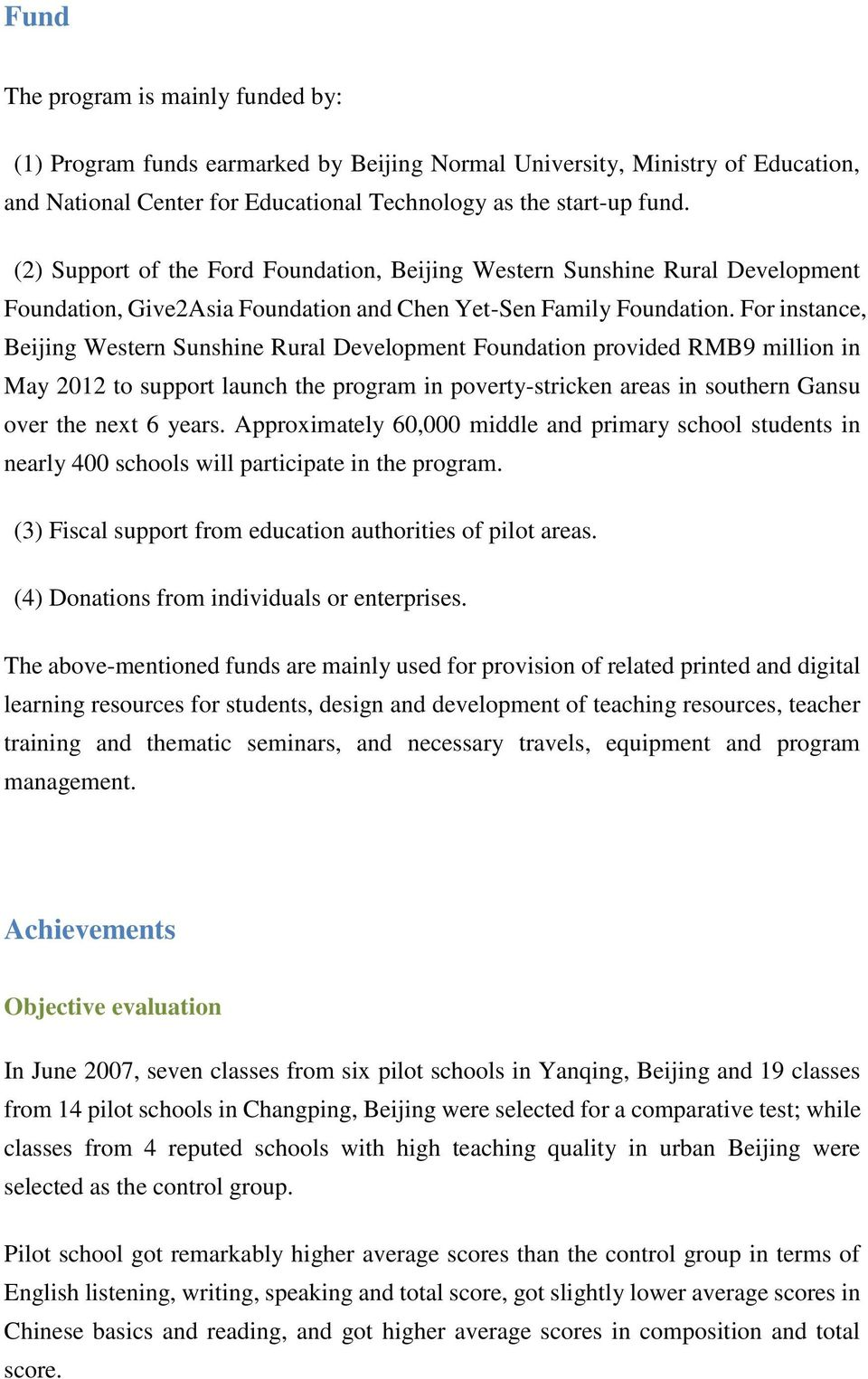 For instance, Beijing Western Sunshine Rural Development Foundation provided RMB9 million in May 2012 to support launch the program in poverty-stricken areas in southern Gansu over the next 6 years.