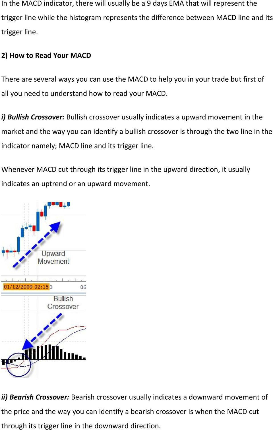 i) Bullish Crossover: Bullish crossover usually indicates a upward movement in the market and the way you can identify a bullish crossover is through the two line in the indicator namely; MACD line