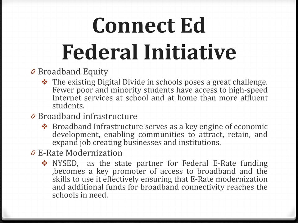 0 Broadband infrastructure Broadband Infrastructure serves as a key engine of economic development, enabling communities to attract, retain, and expand job creating businesses