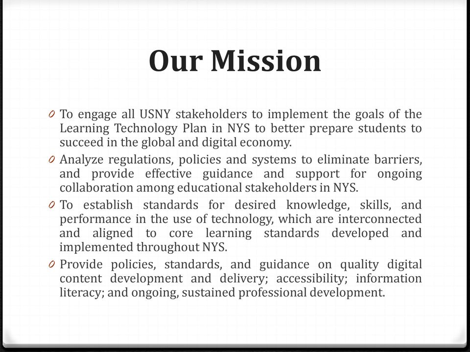 0 To establish standards for desired knowledge, skills, and performance in the use of technology, which are interconnected and aligned to core learning standards developed and