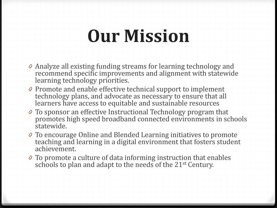 sponsor an effective Instructional Technology program that promotes high speed broadband connected environments in schools statewide.