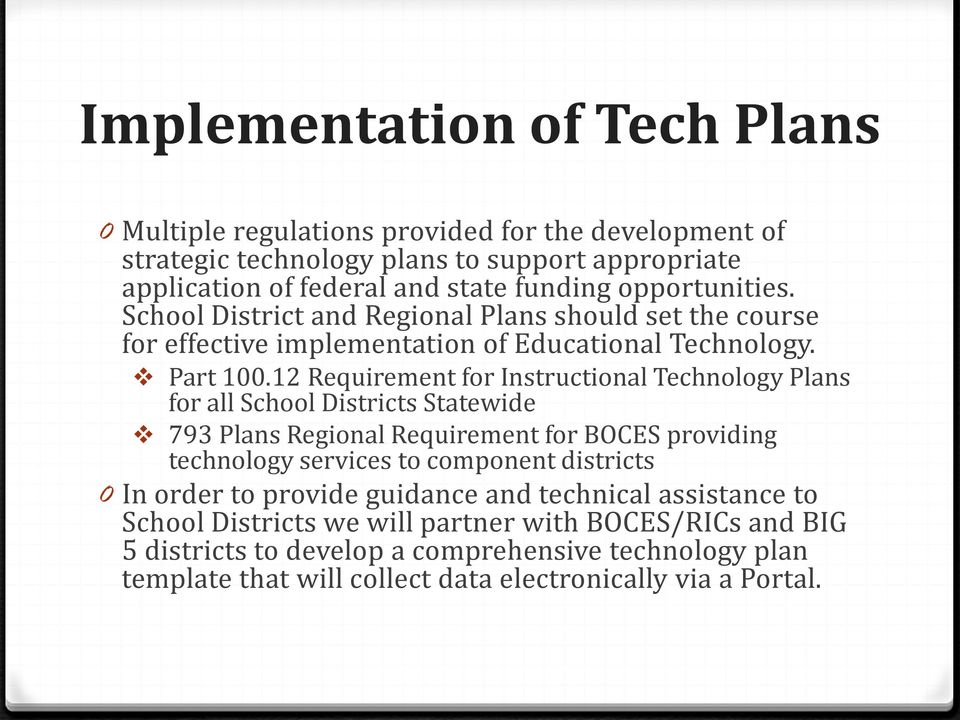 12 Requirement for Instructional Technology Plans for all School Districts Statewide 793 Plans Regional Requirement for BOCES providing technology services to component districts 0