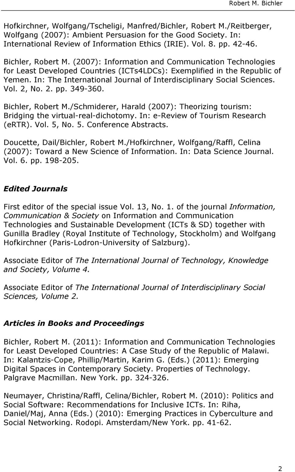 In: The International Journal of Interdisciplinary Social Sciences. Vol. 2, No. 2. pp. 349-360. Bichler, Robert M./Schmiderer, Harald (2007): Theorizing tourism: Bridging the virtual-real-dichotomy.