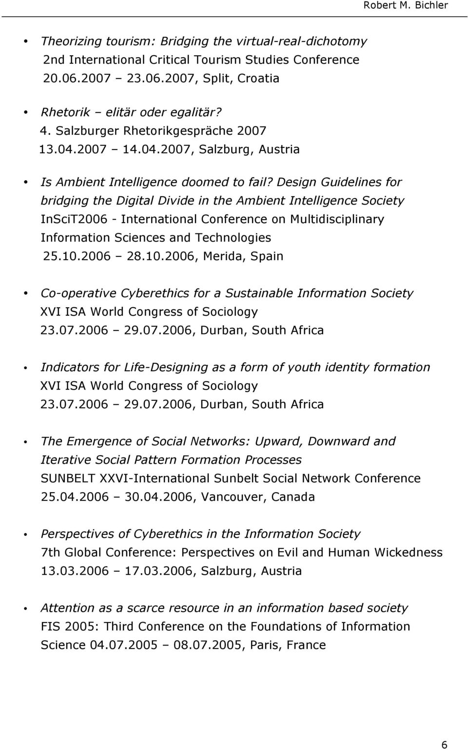 Design Guidelines for bridging the Digital Divide in the Ambient Intelligence Society InSciT2006 - International Conference on Multidisciplinary Information Sciences and Technologies 25.10.