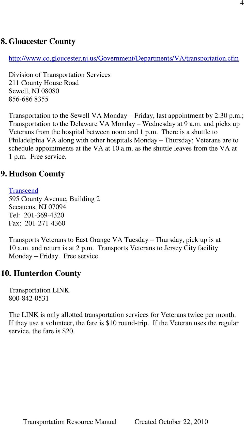 m. and picks up Veterans from the hospital between noon and 1 p.m. There is a shuttle to Philadelphia VA along with other hospitals Monday Thursday; Veterans are to schedule appointments at the VA at 10 a.
