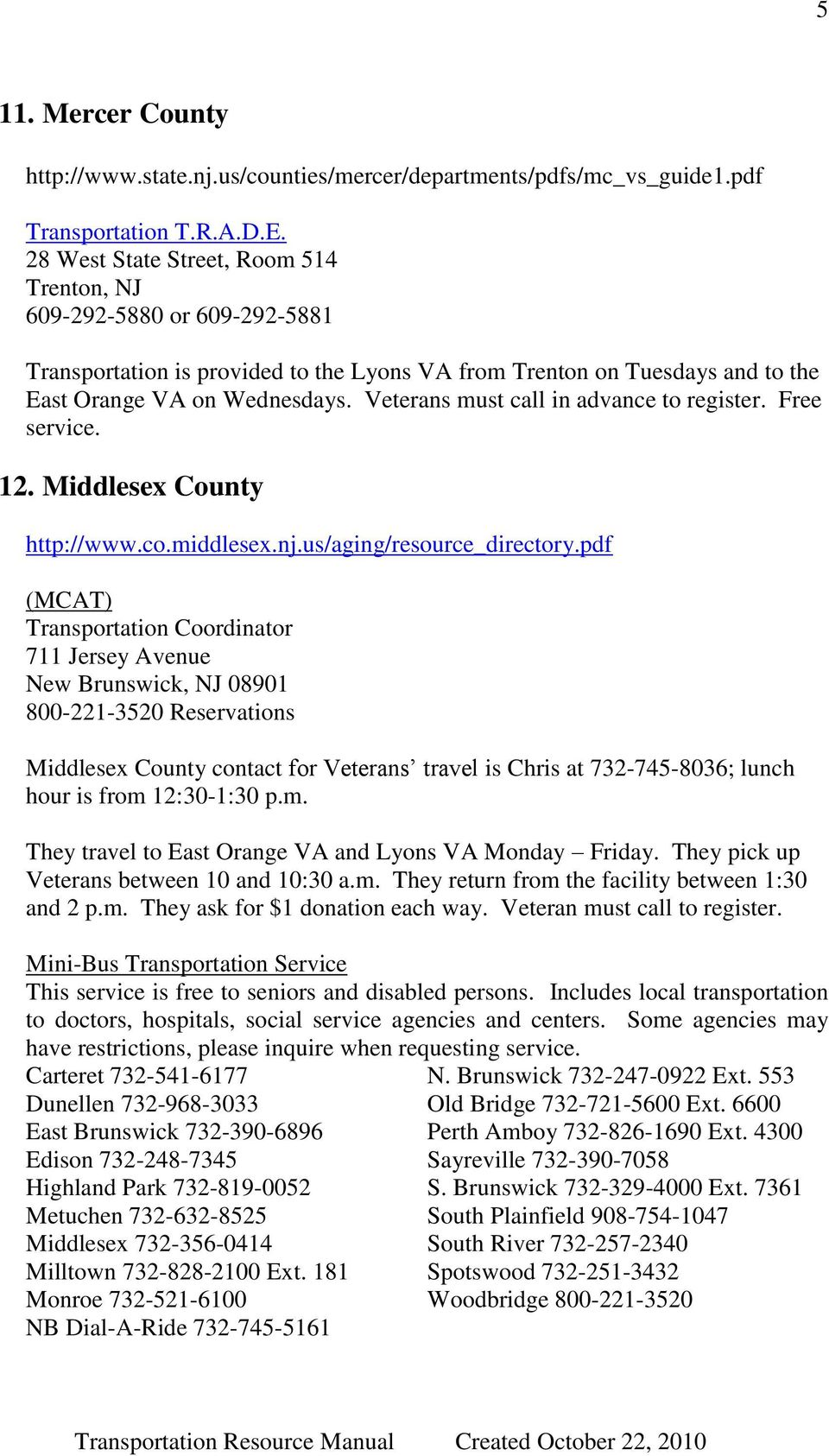 Veterans must call in advance to register. Free service. 12. Middlesex County http://www.co.middlesex.nj.us/aging/resource_directory.