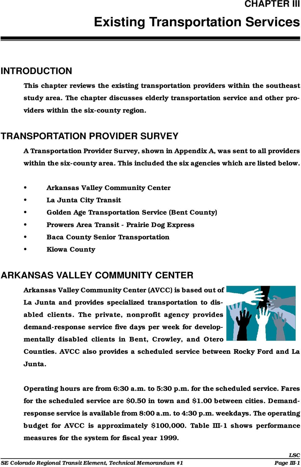 TRANSPORTATION PROVIDER SURVEY A Transportation Provider Survey, shown in Appendix A, was sent to all providers within the six-county area. This included the six agencies which are listed below.
