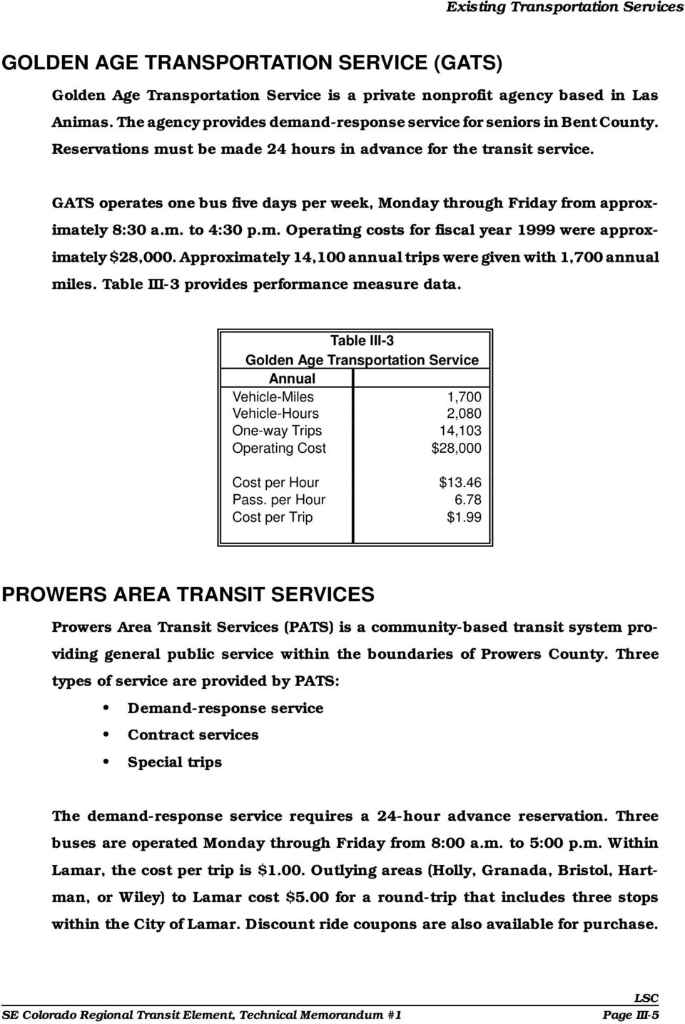 GATS operates one bus five days per week, Monday through Friday from approximately 8:30 a.m. to 4:30 p.m. Operating costs for fiscal year 1999 were approximately $28,000.