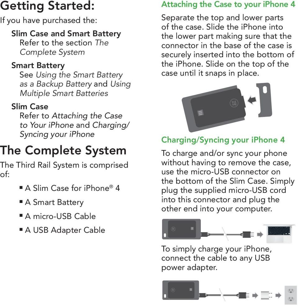 Battery n A micro-usb Cable n A USB Adapter Cable Attaching the Case to your iphone 4 Separate the top and lower parts of the case.