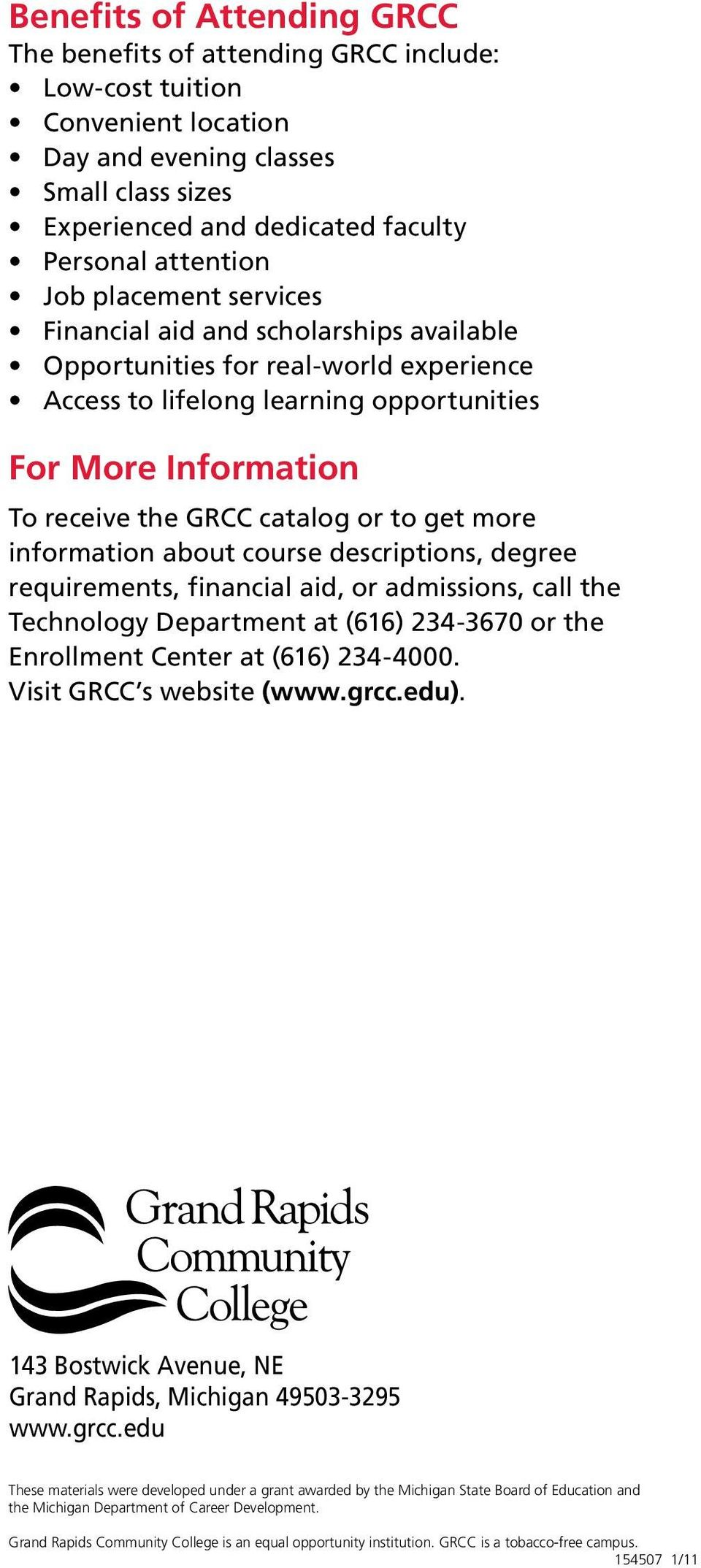 to get more information about course descriptions, degree requirements, financial aid, or admissions, call the Technology Department at (616) 234-3670 or the Enrollment Center at (616) 234-4000.