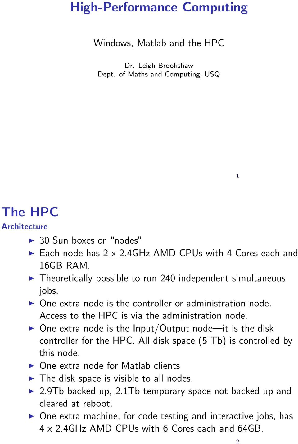 Access to the HPC is via the administration node. One extra node is the Input/Output node it is the disk controller for the HPC. All disk space (5 Tb) is controlled by this node.