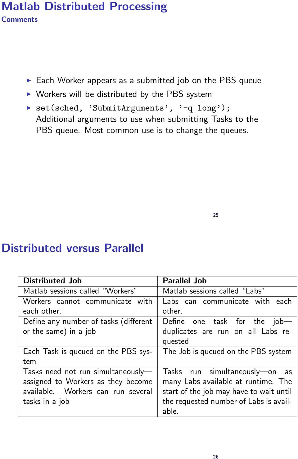 25 Distributed versus Parallel Distributed Job Matlab sessions called Workers Workers cannot communicate with each other.