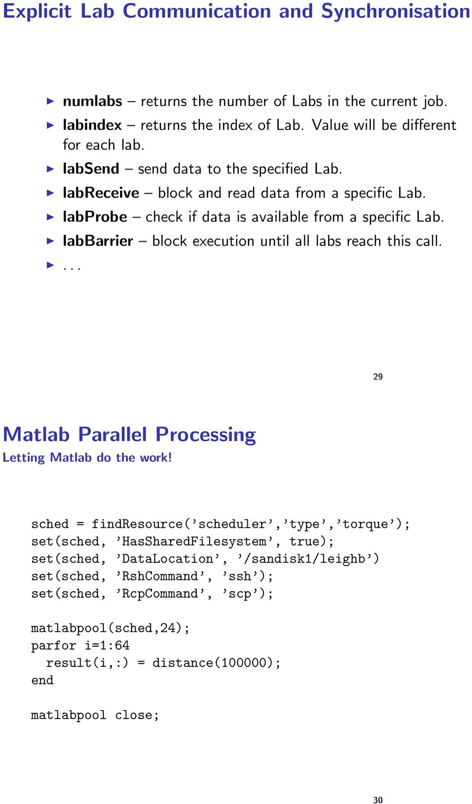 labbarrier block execution until all labs reach this call.... 29 Matlab Parallel Processing Letting Matlab do the work!