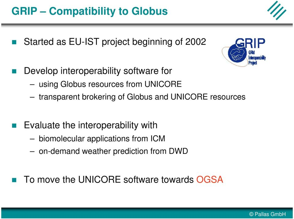 of Globus and UNICORE resources Evaluate the interoperability with biomolecular