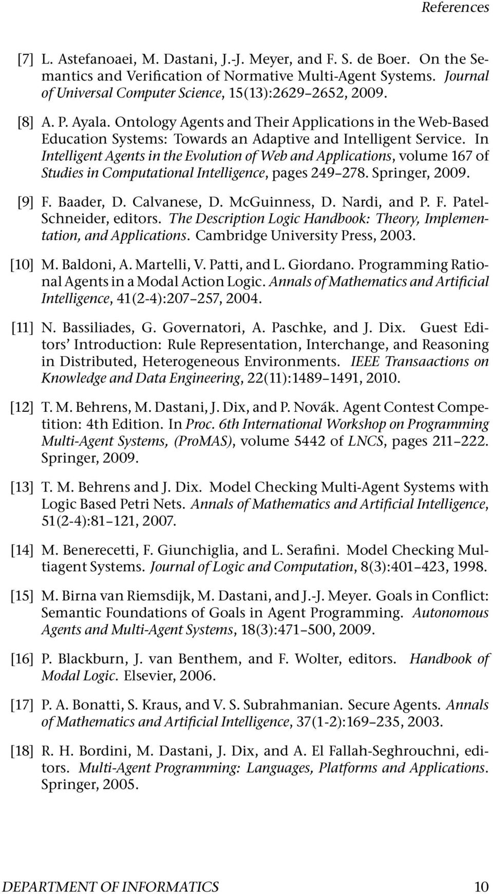 In Intelligent Agents in the Evolution of Web and Applications, volume 167 of Studies in Computational Intelligence, pages 249 278. Springer, 2009. [9] F. Baader, D. Calvanese, D. McGuinness, D.