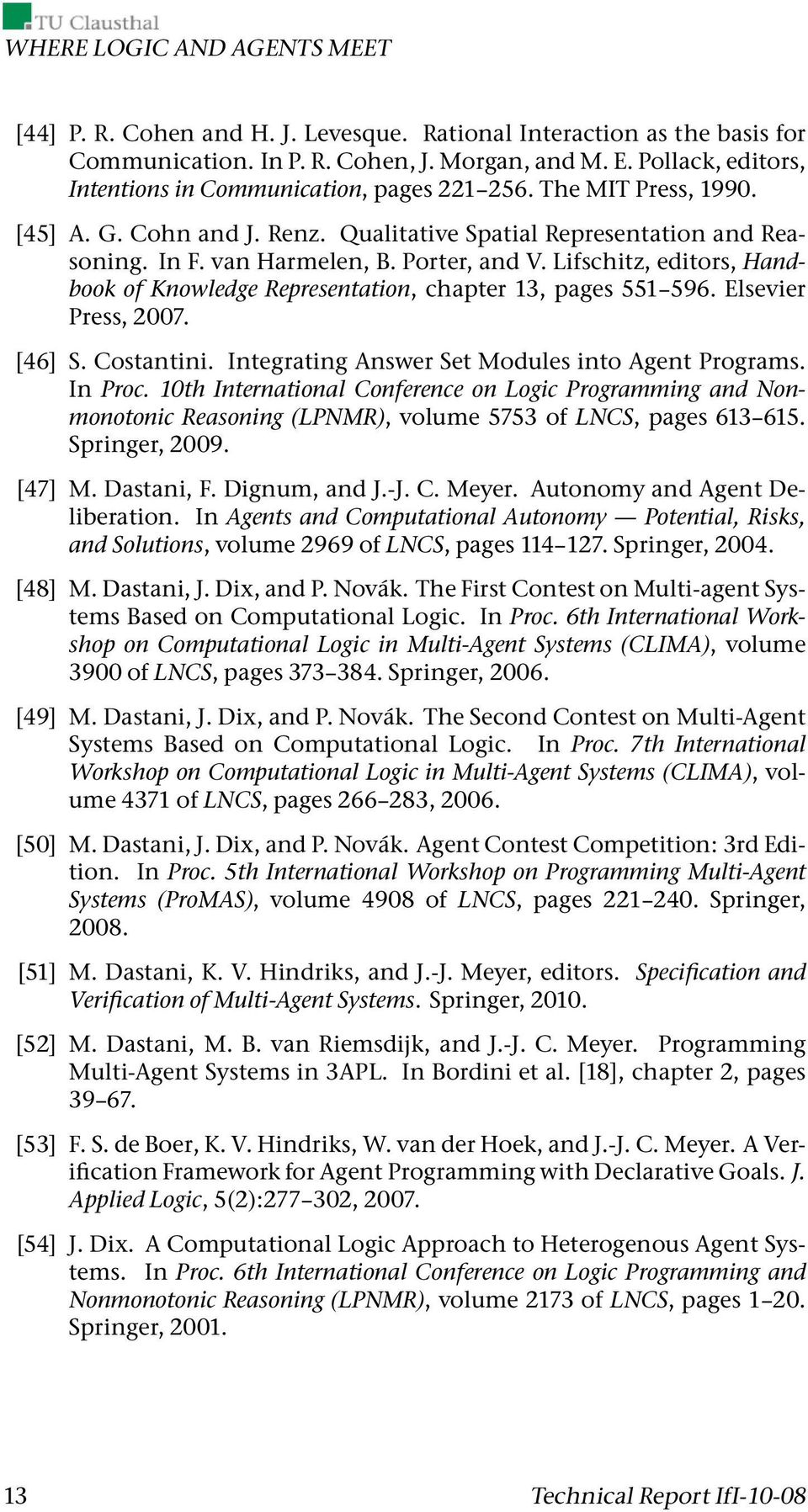 Lifschitz, editors, Handbook of Knowledge Representation, chapter 13, pages 551 596. Elsevier Press, 2007. [46] S. Costantini. Integrating Answer Set Modules into Agent Programs. In Proc.