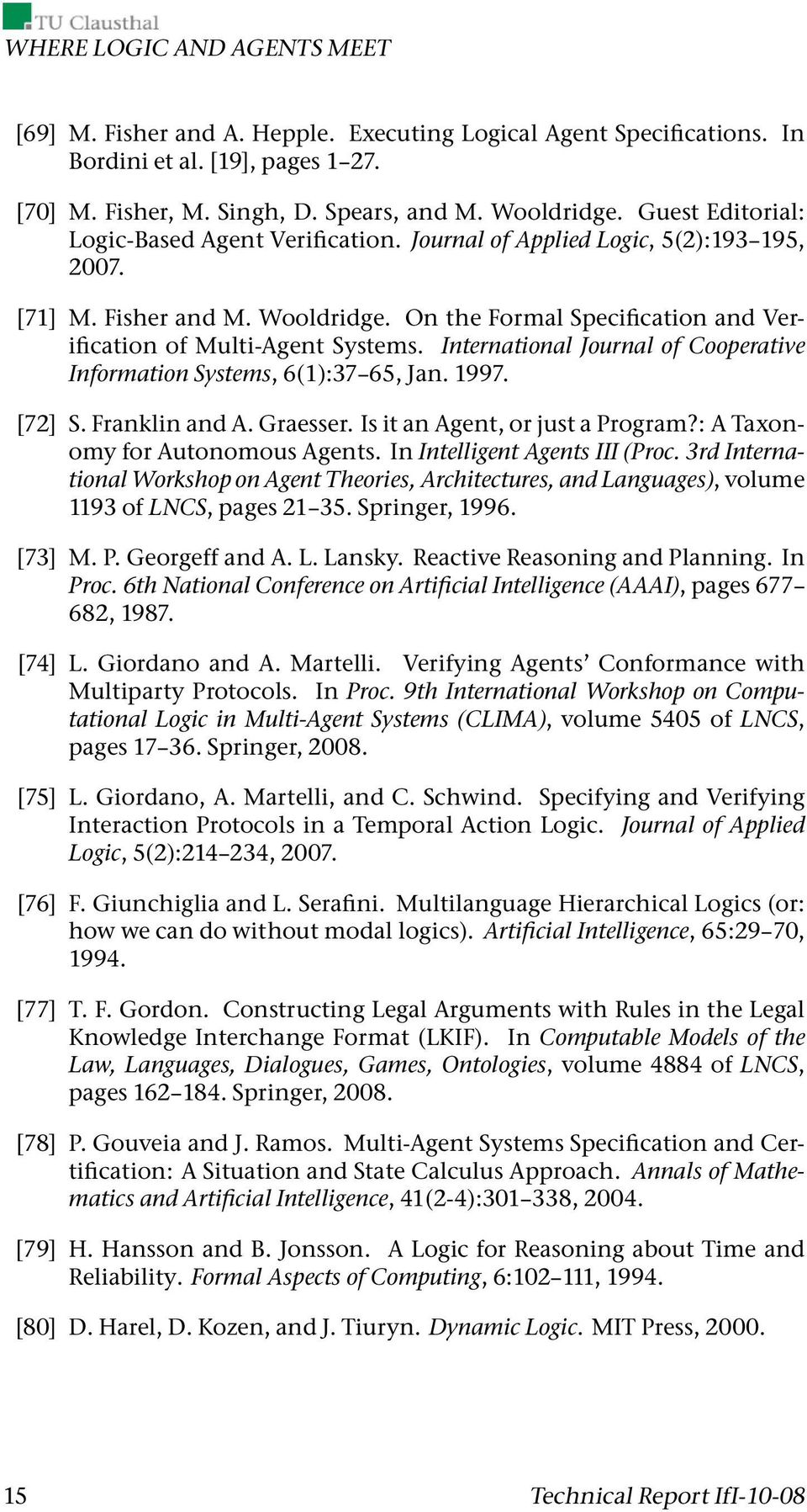 International Journal of Cooperative Information Systems, 6(1):37 65, Jan. 1997. [72] S. Franklin and A. Graesser. Is it an Agent, or just a Program?: A Taxonomy for Autonomous Agents.