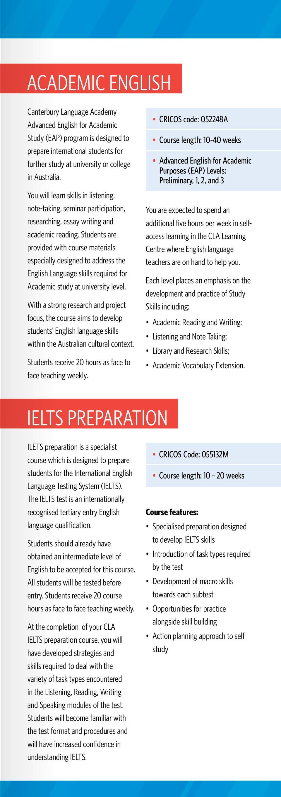 Students are provided with course materials especially designed to address the English Language skills required for Academic study at university level.
