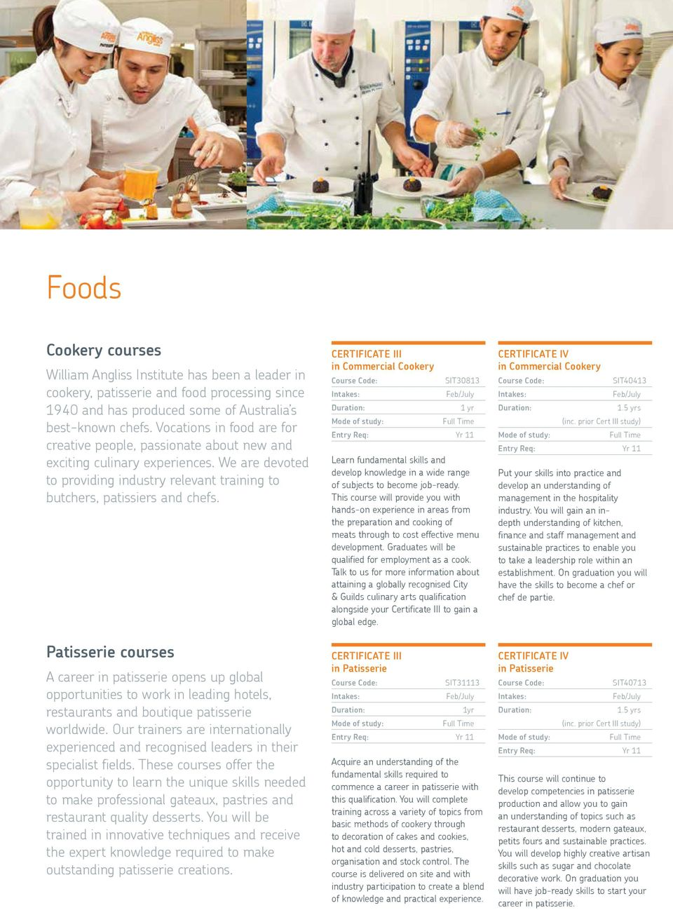 William Angliss Institute has been a leader in cookery, patisserie and food processing since 1940 Direct and applications has produced some of Australia s VET FEE-HELP best-known For applications