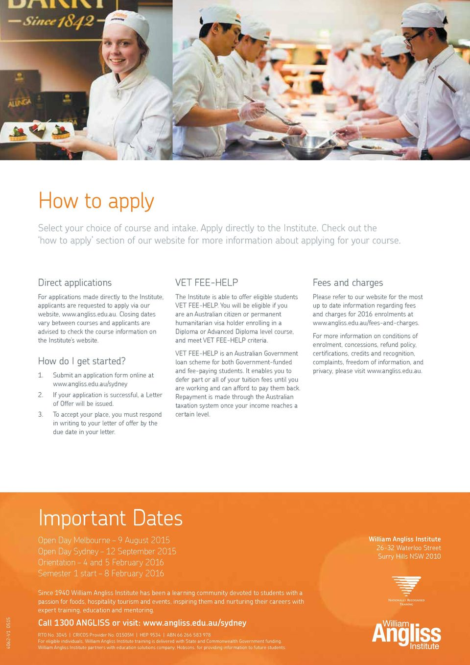 Closing dates vary between courses and applicants are advised to check the course information on the Institute s website. How do I get started? 1. Submit an application form online at www.angliss.edu.