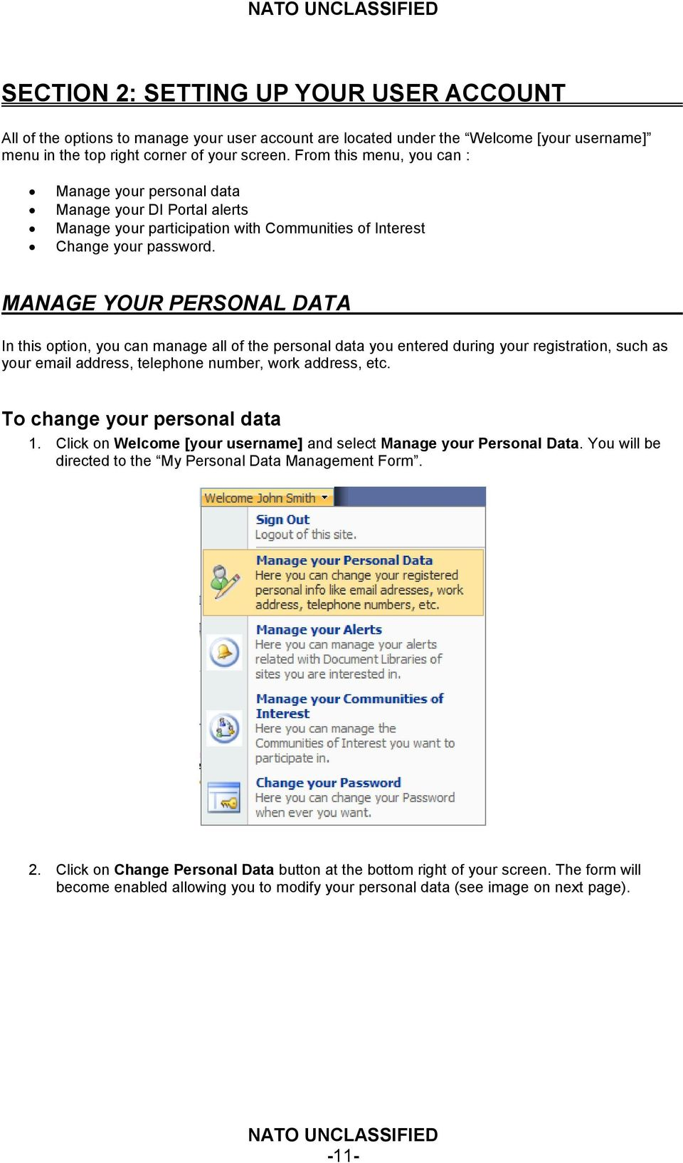 MANAGE YOUR PERSONAL DATA In this option, you can manage all of the personal data you entered during your registration, such as your email address, telephone number, work address, etc.
