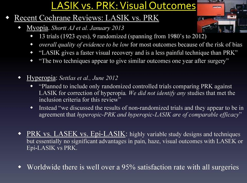 recovery and is a less painful technique than PRK The two techniques appear to give similar outcomes one year after surgery Hyperopia: Settlas et al.