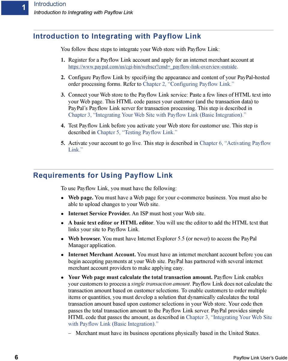 Configure Payflow Link by specifying the appearance and content of your PayPal-hosted order processing forms. Refer to Chapter 2, Configuring Payflow Link. 3.