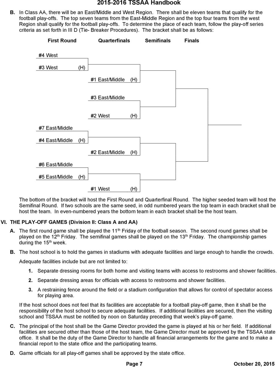To determine the place of each team, follow the play-off series criteria as set forth in III D (Tie- Breaker Procedures).