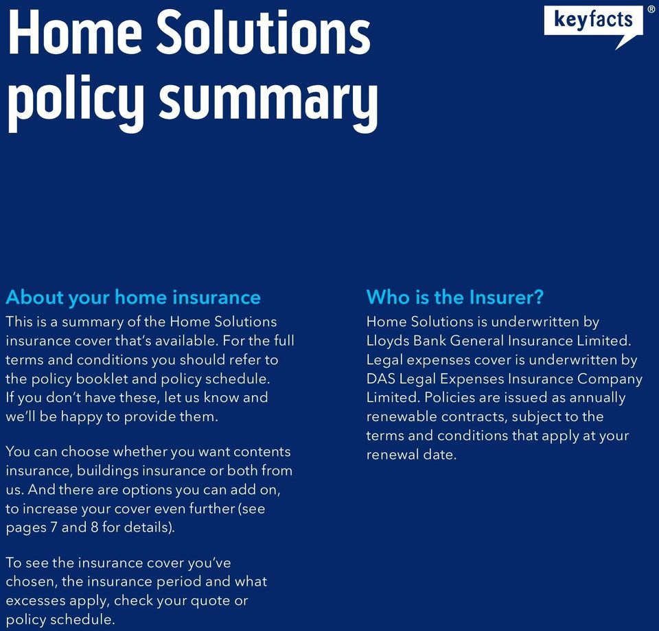 You can choose whether you want contents insurance, buildings insurance or both from us. And there are options you can add on, to increase your cover even further (see pages 7 and 8 for details).