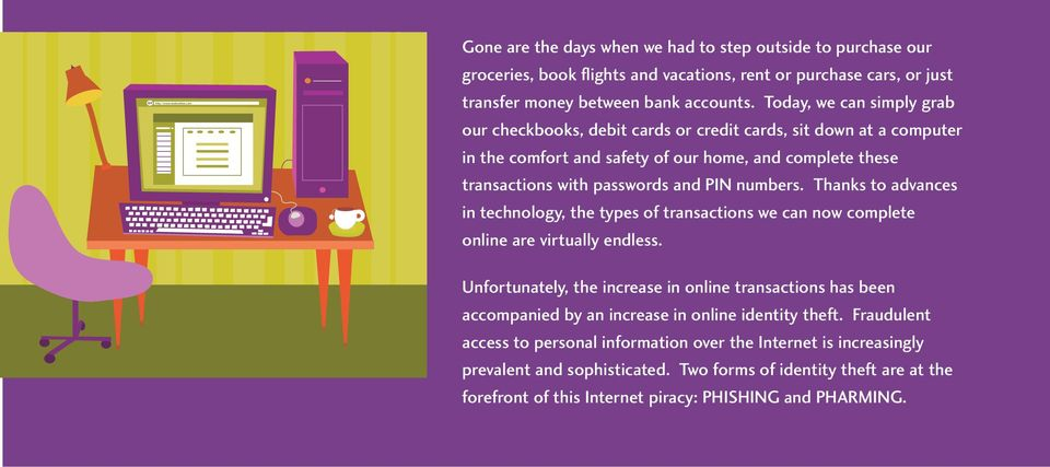 Thanks to advances in technology, the types of transactions we can now complete online are virtually endless.