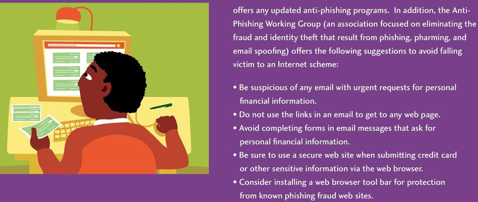 following suggestions to avoid falling victim to an Internet scheme: Be suspicious of any email with urgent requests for personal financial information.