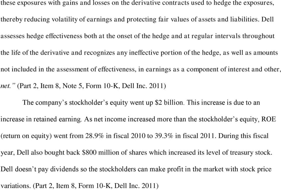not included in the assessment of effectiveness, in earnings as a component of interest and other, net. (Part 2, Item 8, Note 5, Form 10-K, Dell Inc.