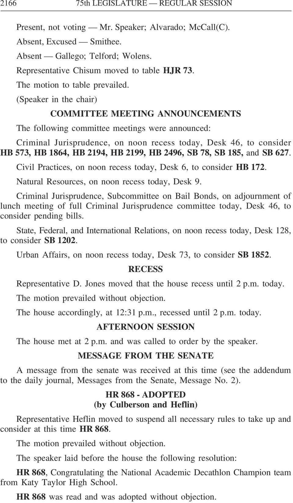 (Speaker in the chair) COMMITTEE MEETING ANNOUNCEMENTS The following committee meetings were announced: Criminal Jurisprudence, on noon recess today, Desk 46, to consider HB 573, HB 1864, HB 2194, HB