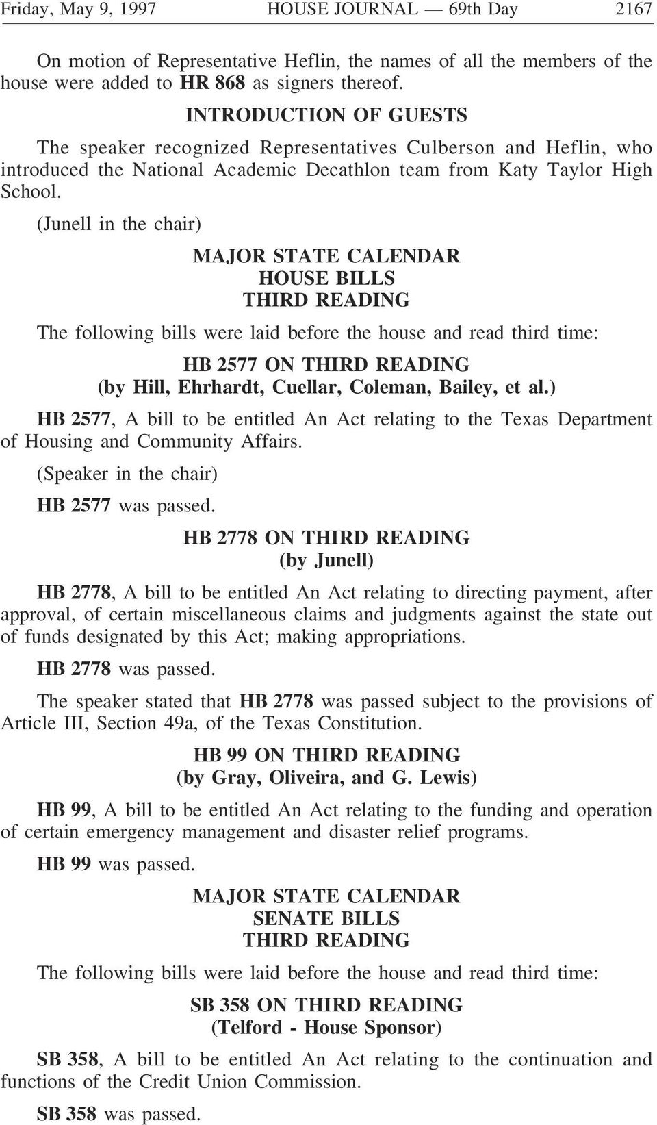 (Junell in the chair) MAJOR STATE CALENDAR HOUSE BILLS THIRD READING The following bills were laid before the house and read third time: HB 2577 ON THIRD READING (by Hill, Ehrhardt, Cuellar, Coleman,