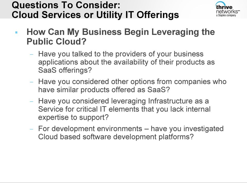 Have you considered other options from companies who have similar products offered as SaaS?