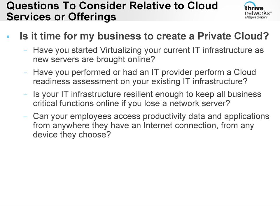 Have you performed or had an IT provider perform a Cloud readiness assessment on your existing IT infrastructure?