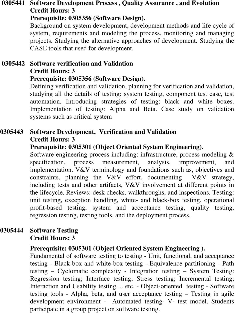 Software verification and Validation Defining verification and validation, planning for verification and validation, studying all the details of testing: system testing, component test case, test