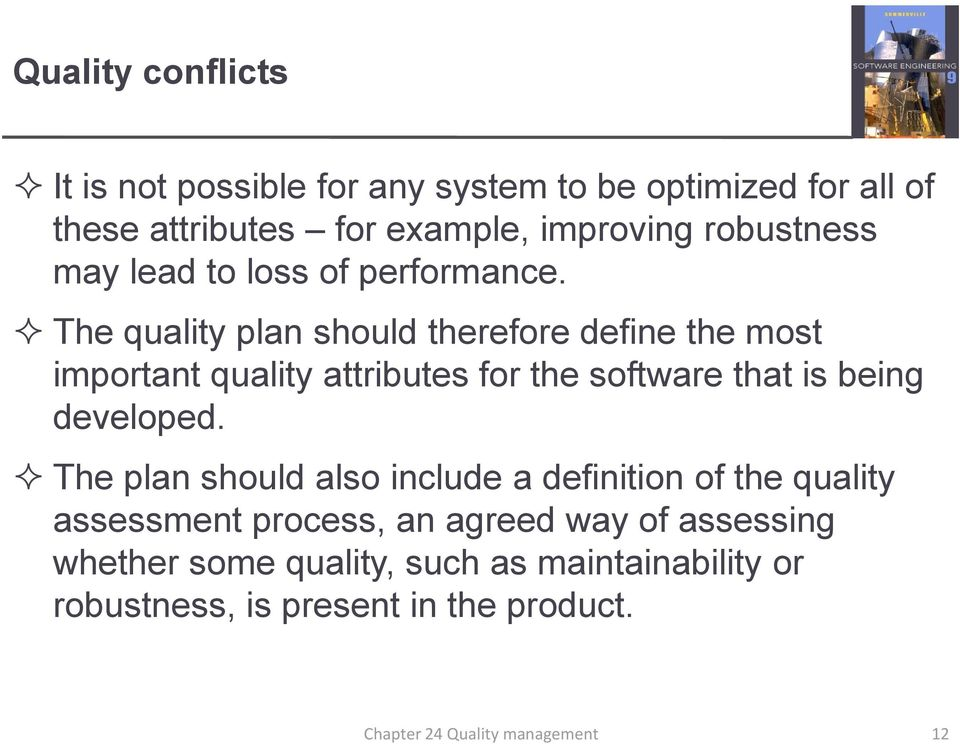 The quality plan should therefore define the most important quality attributes for the software that is being developed.